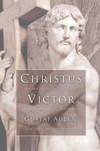 Book cover of Christus Victor : An Historical Study of the Three Main Types of the Idea of Atonement